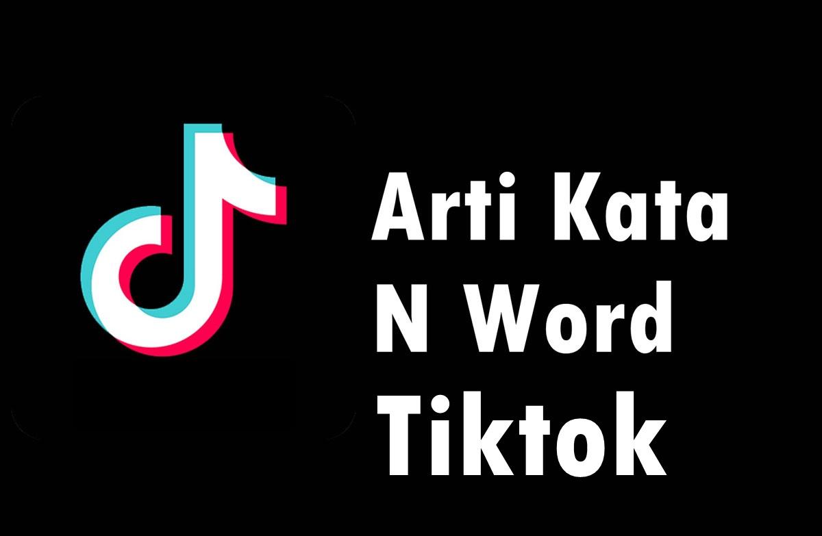Arti Kata N Word di TikTok