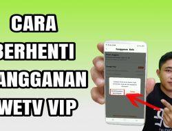 Cara Berhenti Langganan VIP WeTV Gampang Banget
