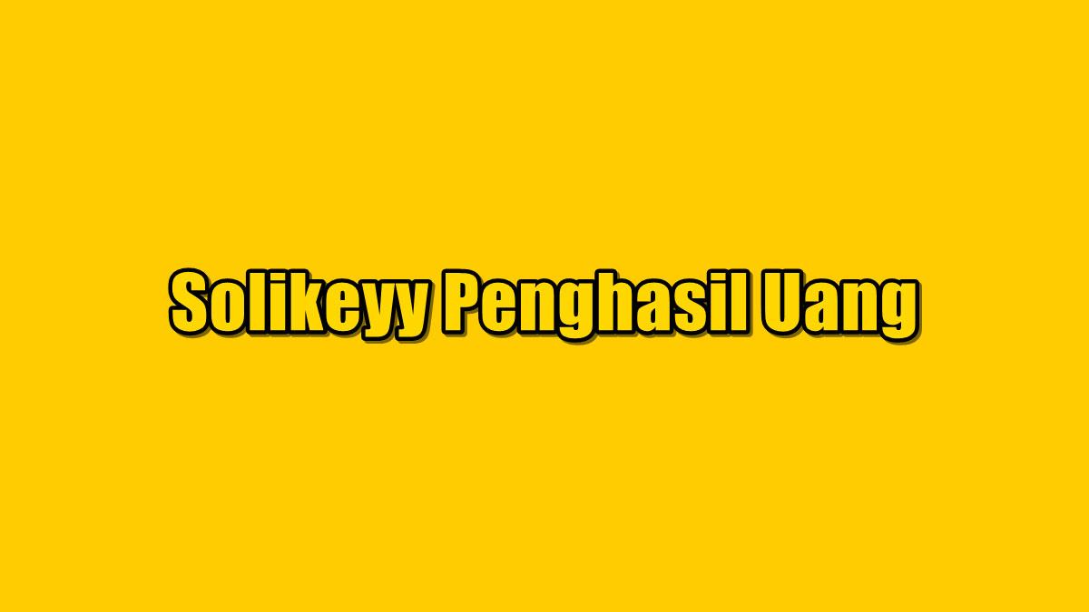 Solikeyy Penghasil Uang