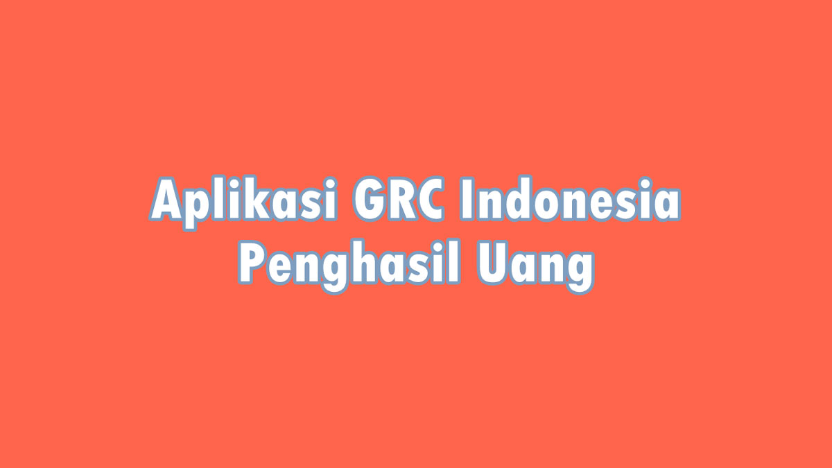 Aplikasi GRC Indonesia Penghasil Uang