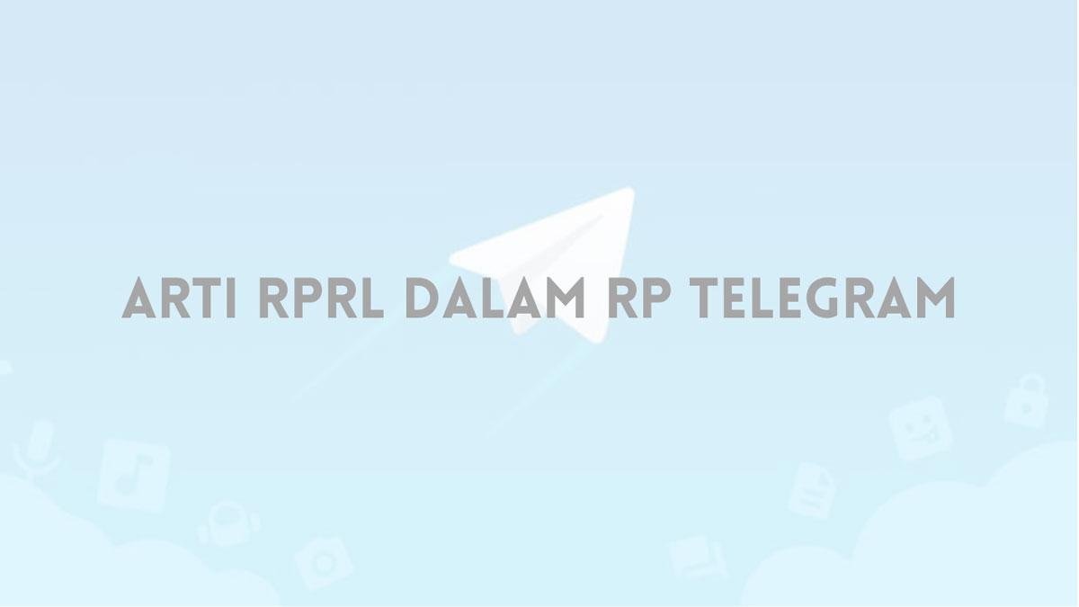 Arti RPRL Dalam RP Telegram
