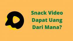 Snack Video Dapat Uang Dari Mana?