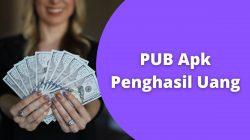 PUB Apk Penghasil Uang