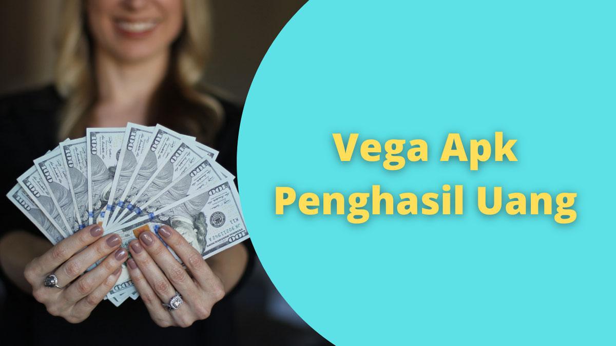 Vega Apk Penghasil Uang