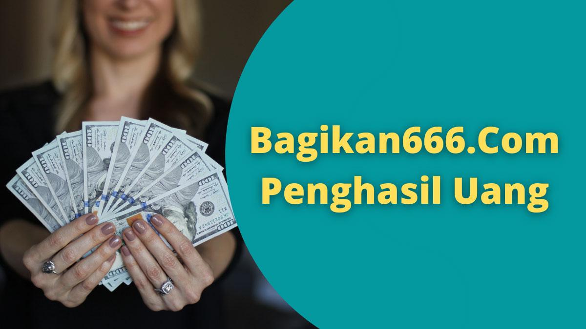 Bagikan666.Com Penghasil Uang