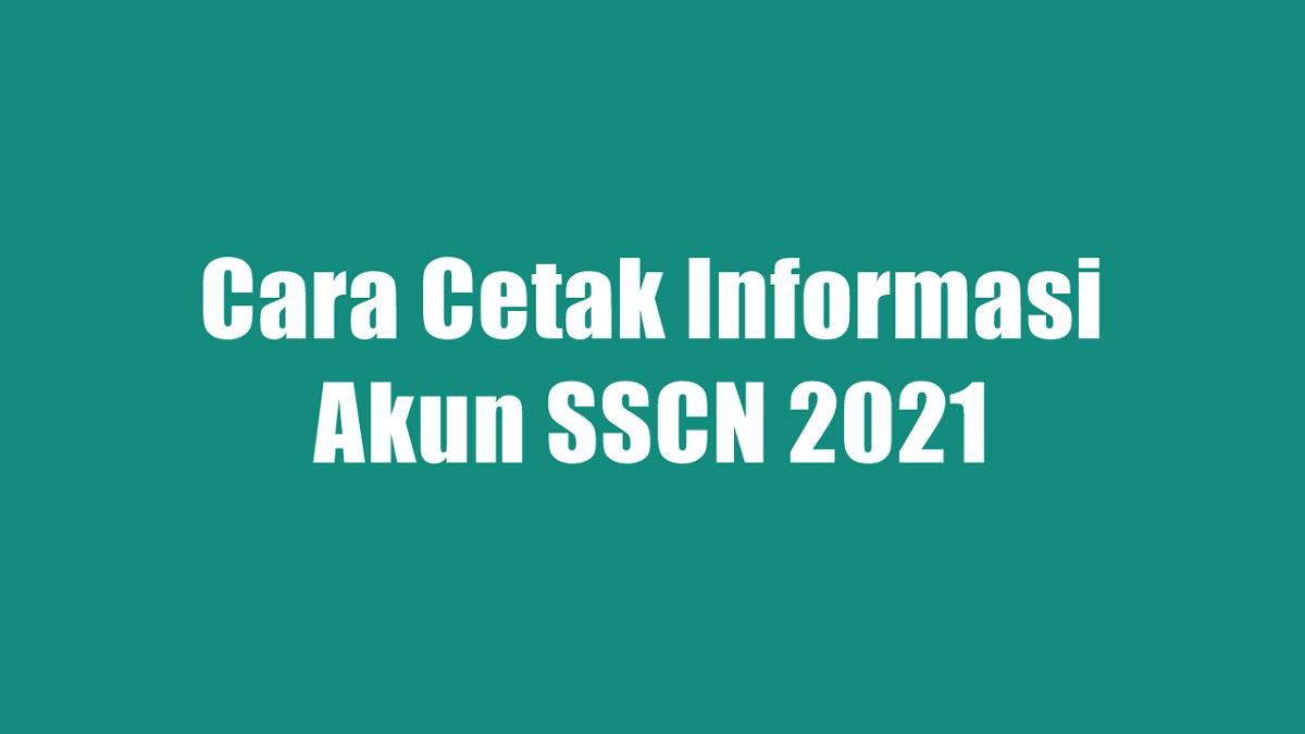 Cara Cetak Informasi Akun SSCN 2021